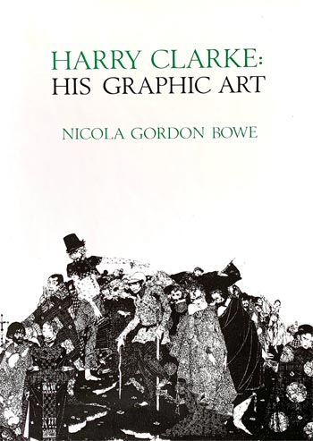 BOWE, Nicola Gordon. Harry Clarke: His Graphic Art.