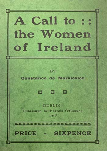 MARKIEVICZ, Constance. A Call to the Women of Ireland.